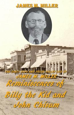 The Early Days & Pecos Valley Life of James M. Miller: Reminiscences of Billy the Kid and John Chisum - Houghtaling, Carrie Ann (Translated by), and Lemay, John (Contributions by), and Miller, James M
