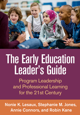 The Early Education Leader's Guide: Program Leadership and Professional Learning for the 21st Century - Lesaux, Nonie K, PhD, and Jones, Stephanie M, PhD, and Connors, Annie