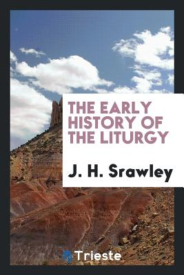 The Early History of the Liturgy - Srawley, J H