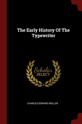 The Early History of the Typewriter - Weller, Charles Edward