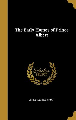 The Early Homes of Prince Albert - Rimmer, Alfred 1829-1893