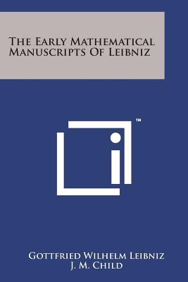 The Early Mathematical Manuscripts of Leibniz - Leibniz, Gottfried Wilhelm, and Child, J M (Translated by)