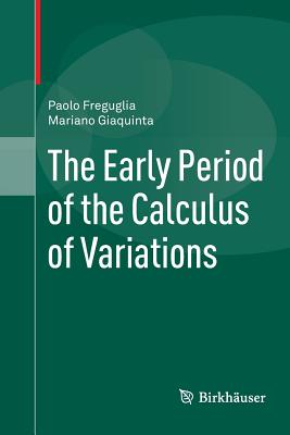 The Early Period of the Calculus of Variations - Freguglia, Paolo, and Giaquinta, Mariano