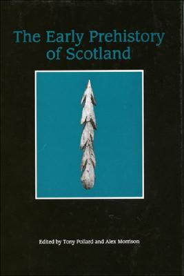 The Early Prehistory of Scotland - Pollard, Tony, Professor (Editor), and Morrison, Alex, Professor (Editor), and Pollard, A J