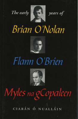 The Early Years of Brian O'Nolan/Flann O'Brien/Myles N - O'Nuallain, Ciaran