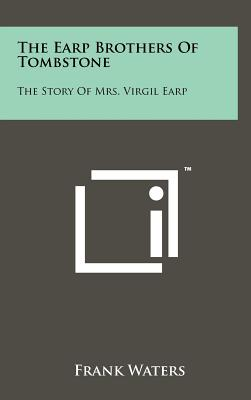 The Earp Brothers of Tombstone: The Story of Mrs. Virgil Earp - Waters, Frank