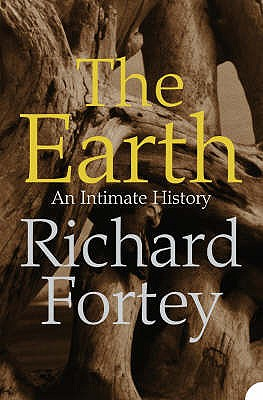 The Earth: An Intimate History - Fortey, Richard A.