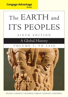 The Earth and Its Peoples, Volume I: A Global History: To 1550 - Bulliet, Richard W, Professor, and Crossley, Pamela Kyle, and Headrick, Daniel R