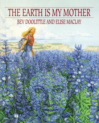 The Earth is My Mother - Doolittle, Bev, and Maclay, Elise