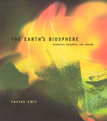 The Earth's Biosphere: Evolution, Dynamics, and Change - Smil, Vaclav