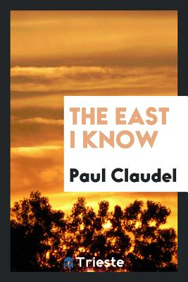 The East I Know - Claudel, Paul