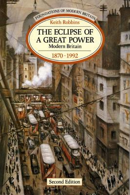 The Eclipse of a Great Power: Modern Britain 1870-1992 - Robins, Keith