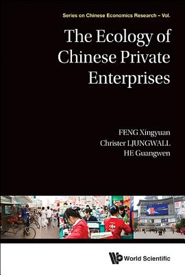 The Ecology Of Chinese Private Enterprises - Feng, Xingyuan, and Ljungwall, Christer, and He, Guangwen