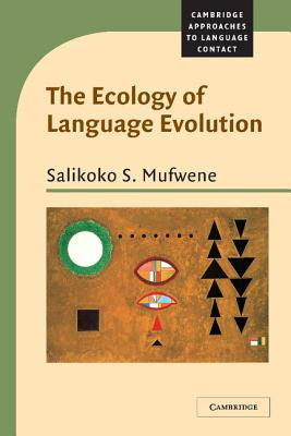 The Ecology of Language Evolution - Mufwene, Salikoko S