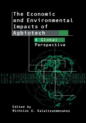 The Economic and Environmental Impacts of Agbiotech: A Global Perspective - Kalaitzandonakes, Nicholas (Editor)