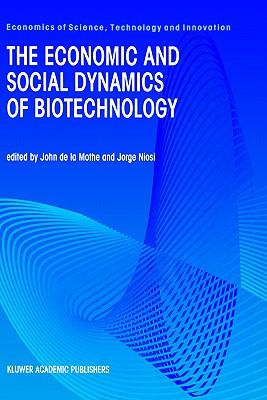 The Economic and Social Dynamics of Biotechnology - Mothe, John De La (Editor), and Niosi, Jorge (Editor)