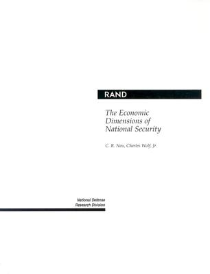 The Economic Dimensions of National Security - Neu, C Richard, and New, Carl R, and Wolf, Charles, Jr.