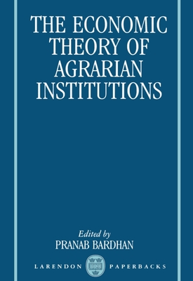 The Economic Theory of Agrarian Institutions - Bardhan, Pranab K (Editor)