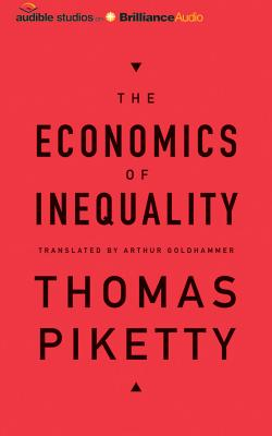 The Economics of Inequality - Piketty, Thomas, Professor, and Goldhammer, Arthur (Translated by), and Ganser, L J (Read by)