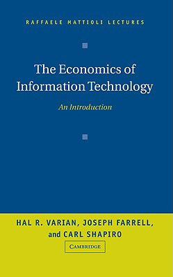 The Economics of Information Technology: An Introduction - Varian, Hal R, and Farrell, Joseph, and Shapiro, Carl