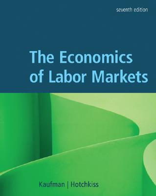 The Economics of Labor Markets - Kaufman, Bruce, and Hotchkiss, Julie L
