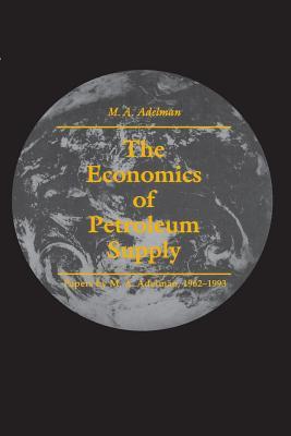The Economics of Petroleum Supply - Adelman, M A