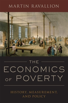 The Economics of Poverty: History, Measurement, and Policy - Ravallion, Martin
