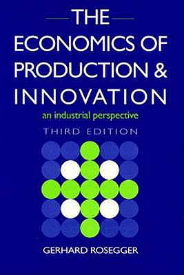 The Economics of Production & Innovation - Rosegger, Gerhard
