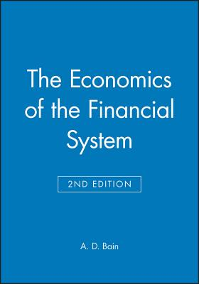 The Economics of the Financial System - Bain, A D