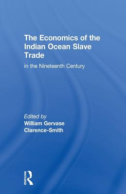 The Economics of the Indian Ocean Slave Trade in the Nineteenth Century - Clarence-Smith, William Gervase