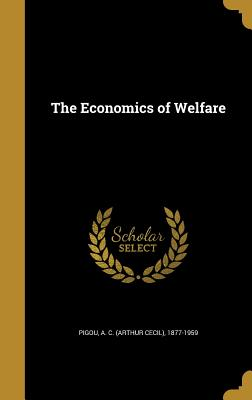 The Economics of Welfare - Pigou, A C (Arthur Cecil) 1877-1959 (Creator)