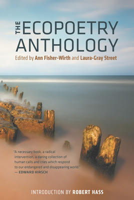 The Ecopoetry Anthology - Fisher-Wirth, Ann (Editor), and Street, Laura-Gray (Editor), and Hass, Robert (Introduction by)