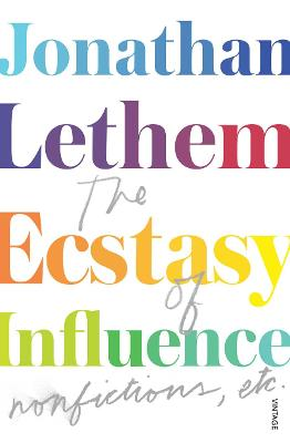 The Ecstasy of Influence: Nonfictions, etc. - Lethem, Jonathan