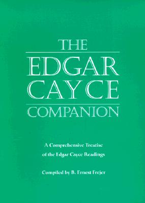 The Edgar Cayce Companion: A Comprehensive Treatise of the Edgar Cayce Readings - Frejer, B Ernest, and Robertson, Jon (Editor), and Cayce, Edgar