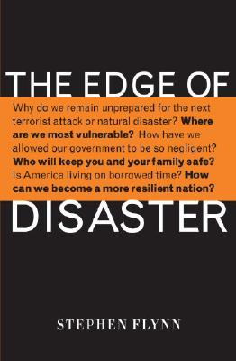 The Edge of Disaster: Rebuilding a Resilient Nation - Flynn, Stephen