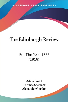 The Edinburgh Review: For the Year 1755 (1818) - Smith, Adam, and Sherlock, Thomas, and Gordon, Alexander