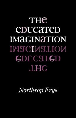 The Educated Imagination - Frye, Northrop, Professor
