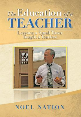 The Education of a Teacher: Lessons a Small Town Taught a Teacher - Nation, Noel