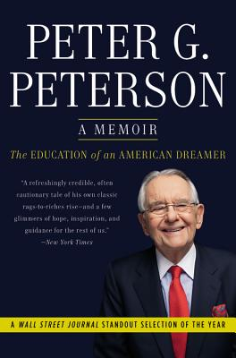 The Education of an American Dreamer: A Memoir - Peterson, Peter G