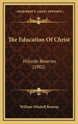 The Education of Christ: Hillside Reveries (1902) - Ramsay, William Mitchell