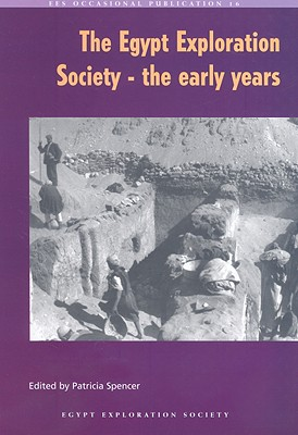 The Egypt Exploration Society: The Early Years - Spencer, Patricia, Professor (Editor)
