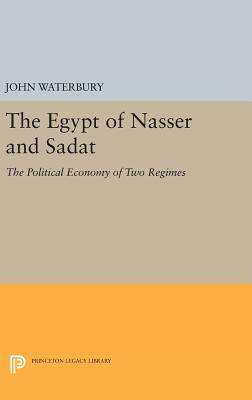 The Egypt of Nasser and Sadat: The Political Economy of Two Regimes - Waterbury, John