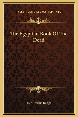 The Egyptian Book of the Dead - Budge, E a Wallis