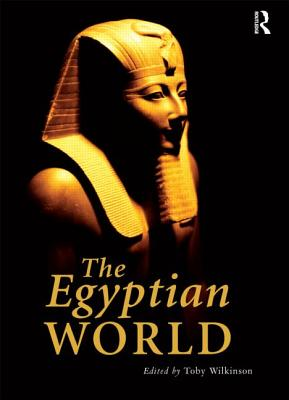 The Egyptian World - Wilkinson, Toby (Editor)