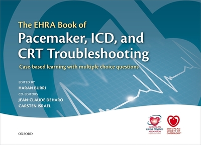 The EHRA Book of Pacemaker, ICD, and CRT Troubleshooting: Case-based learning with multiple choice questions - Burri, Haran (Editor), and Israel, Carsten (Editor), and Deharo, Jean-Claude (Editor)
