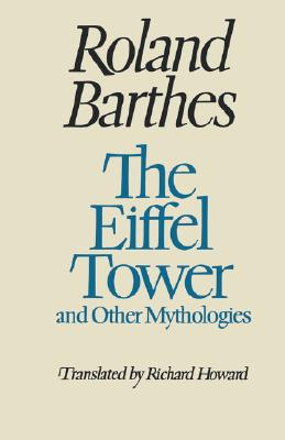 The Eiffel Tower and Other Mythologies - Barthes, Roland, Professor, and Howard, Richard (Translated by)