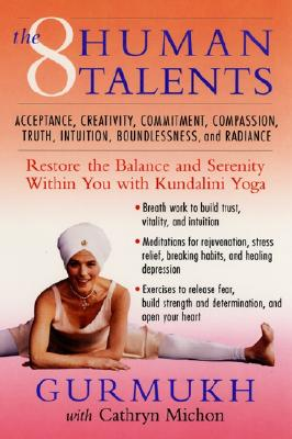 The Eight Human Talents: Restore the Balance and Serenity Within You with Kundalini Yoga - Gurmukh, and Michon, Cathryn
