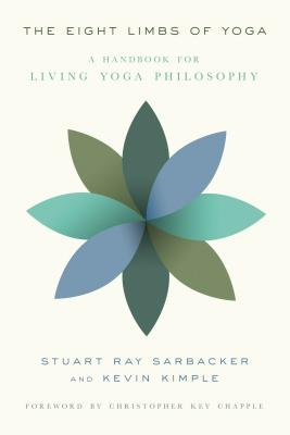 The Eight Limbs of Yoga: A Handbook for Living Yoga Philosophy - Sarbacker, Stuart Ray, and Kimple, Kevin, and Chapple, Christopher Key (Foreword by)