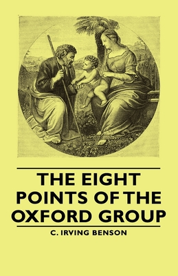The Eight Points of the Oxford Group - Benson, C Irving