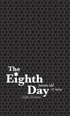 The Eighth Day: Poems Old and New - Hartman, Geoffrey, Professor